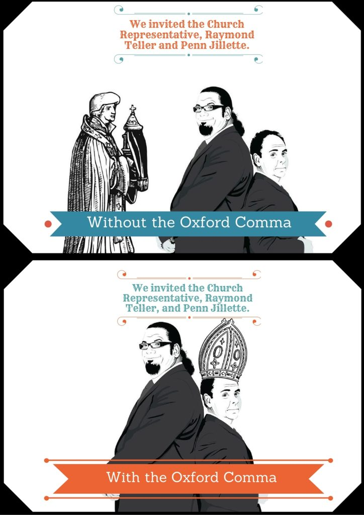 "Oxford Comma Meme ""We invited the Church Representative, Raymond Teller and Penn Jillette."" with a picture of penn and teller."